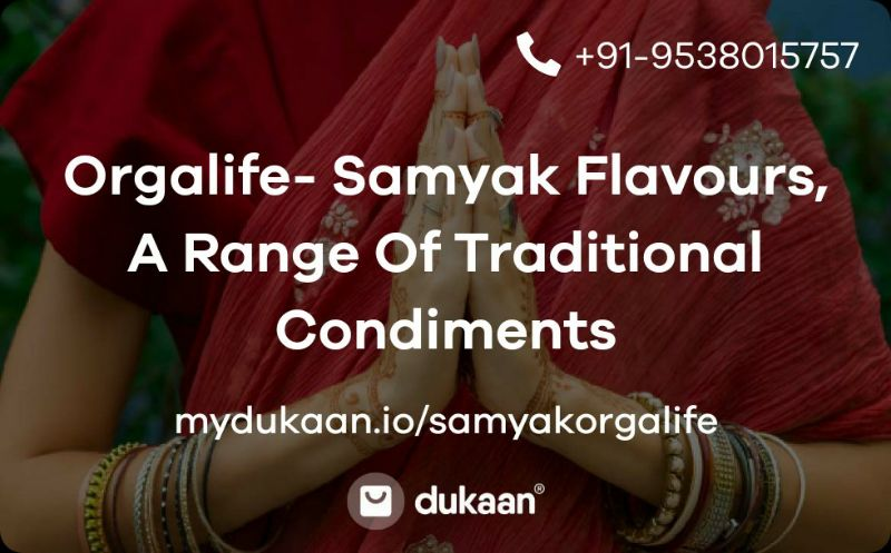 SamyakOrgalife- Samyak Flavours, A Range Of Traditional Condiments