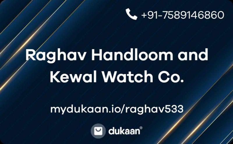 Raghav Handloom and Kewal Watch Co.